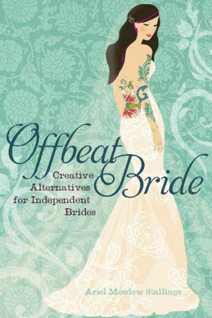 Offbeat bride by ariel meadow stallings seal press offbeat bride stopboris Image collections